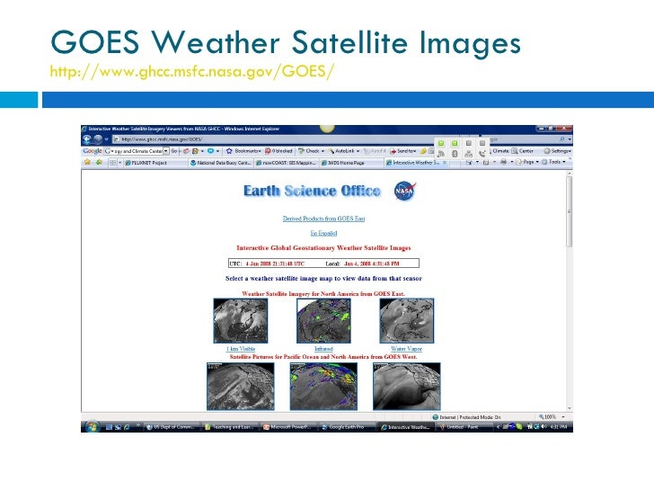 GOES Weather Satellite Images http://www.ghcc.msfc.nasa.gov/GOES/