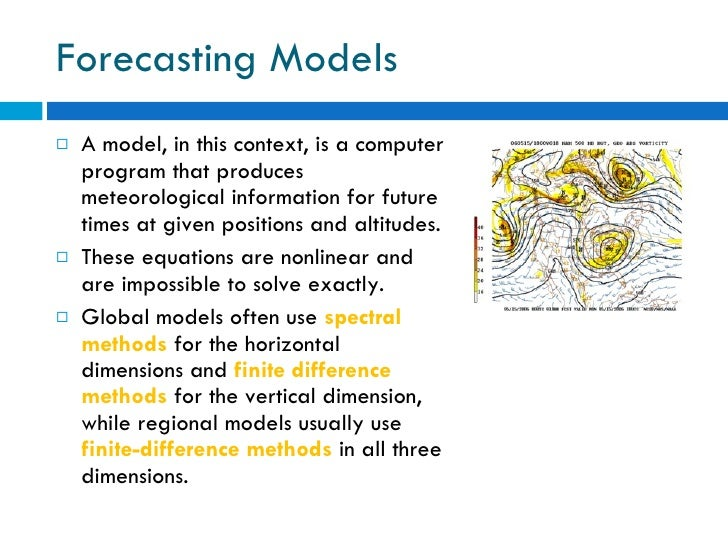 Forecasting Models <ul><li>A model, in this context, is a computer program that produces meteorological information for fu...