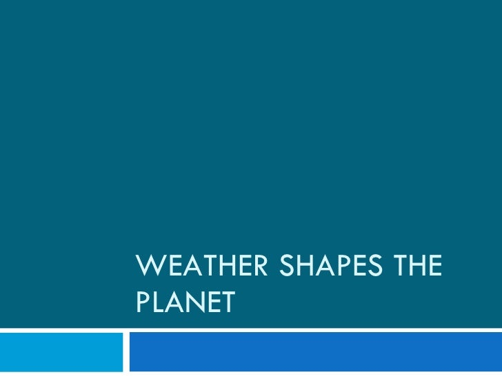 WEATHER SHAPES THE PLANET