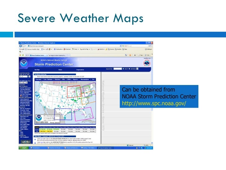 Severe Weather Maps Can be obtained from  NOAA Storm Prediction Center http://www.spc.noaa.gov/