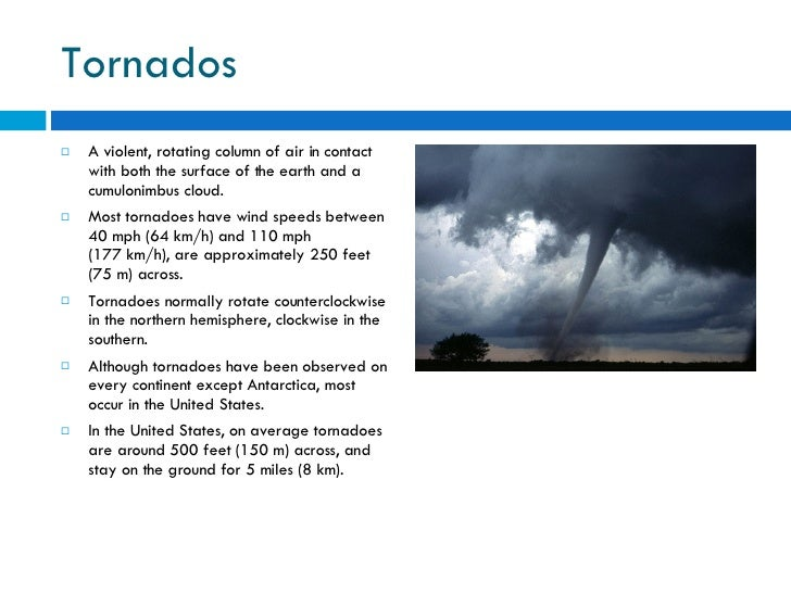 Tornados <ul><li>A violent, rotating column of air in contact with both the surface of the earth and a cumulonimbus cloud....