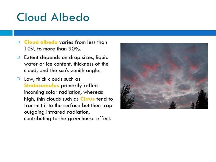 Cloud Albedo <ul><li>Cloud albedo  varies from less than 10% to more than 90%. </li></ul><ul><li>Extent depends on drop si...