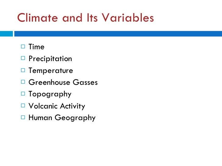 Climate and Its Variables <ul><li>Time </li></ul><ul><li>Precipitation </li></ul><ul><li>Temperature </li></ul><ul><li>Gre...