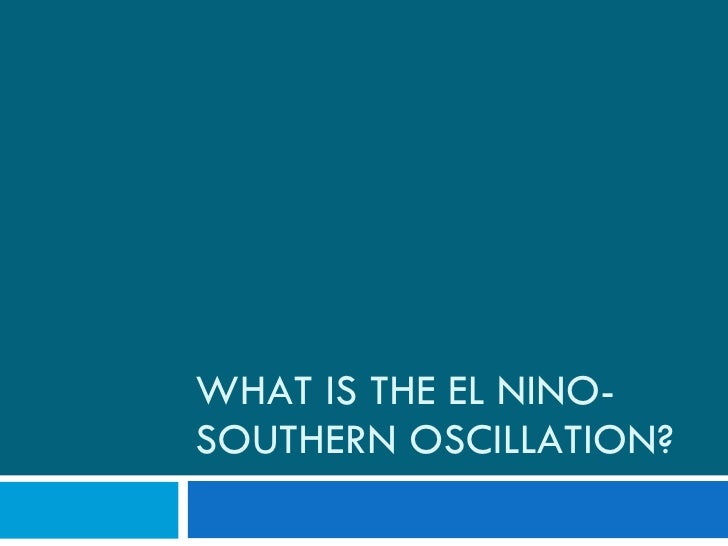 WHAT IS THE EL NINO-SOUTHERN OSCILLATION?