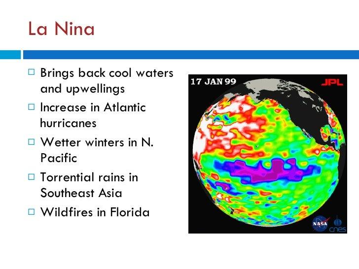 La Nina <ul><li>Brings back cool waters and upwellings </li></ul><ul><li>Increase in Atlantic hurricanes </li></ul><ul><li...