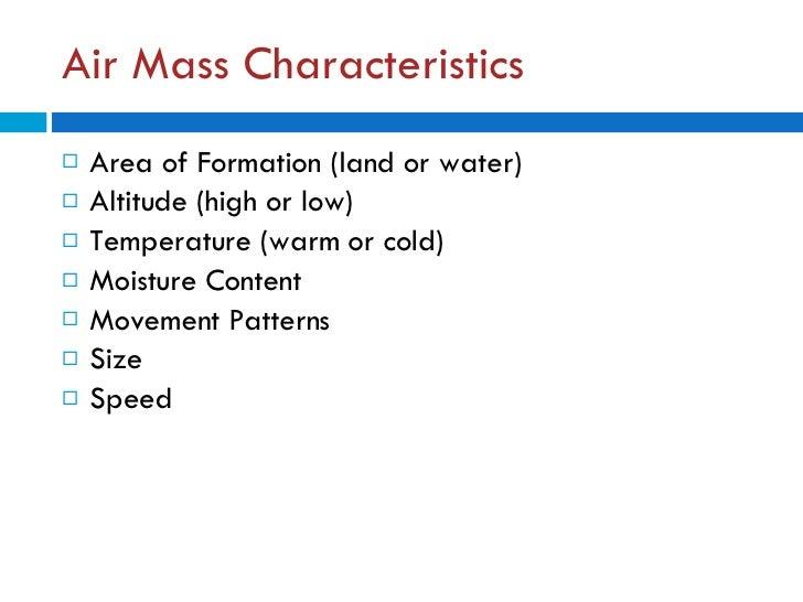 Air Mass Characteristics <ul><li>Area of Formation (land or water) </li></ul><ul><li>Altitude (high or low) </li></ul><ul>...