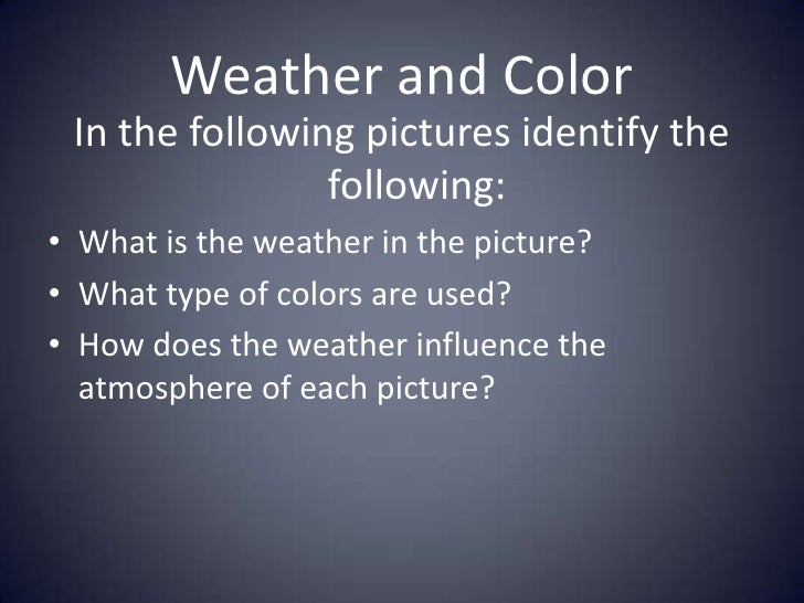 Weather and Color<br />In the following pictures identify the following:<br />What is the weather in the picture?<br />Wha...