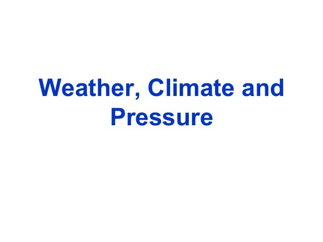 Weather, Climate and Pressure