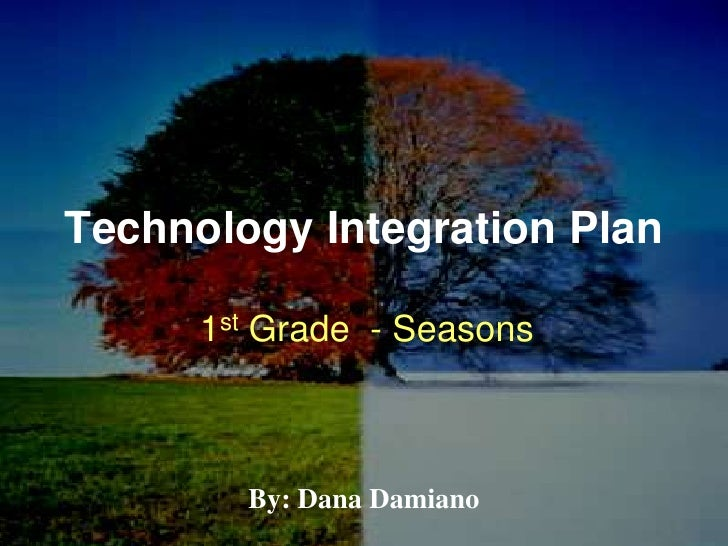 Technology Integration Plan<br />1st Grade  - Seasons   <br />By: Dana Damiano<br />