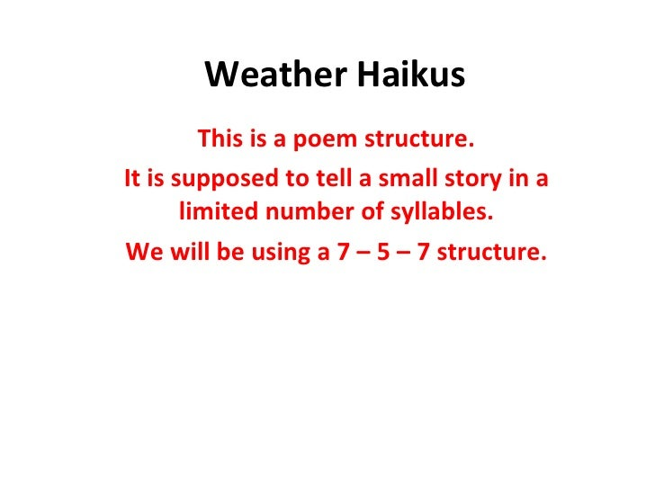 Weather Haikus This is a poem structure. It is supposed to tell a small story in a limited number of syllables. We will be...