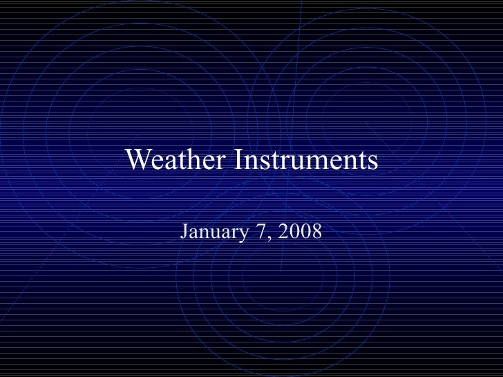 Weather Instruments January 7, 2008