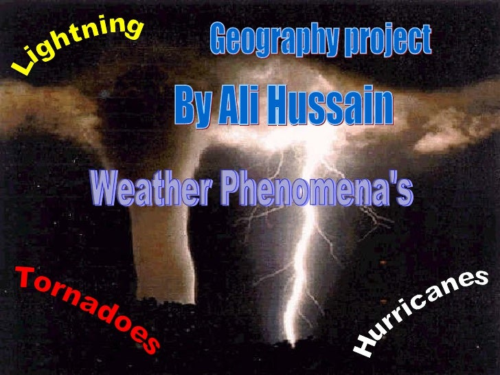 Geography project  Lightning Tornadoes Hurricanes By Ali Hussain Weather Phenomena's