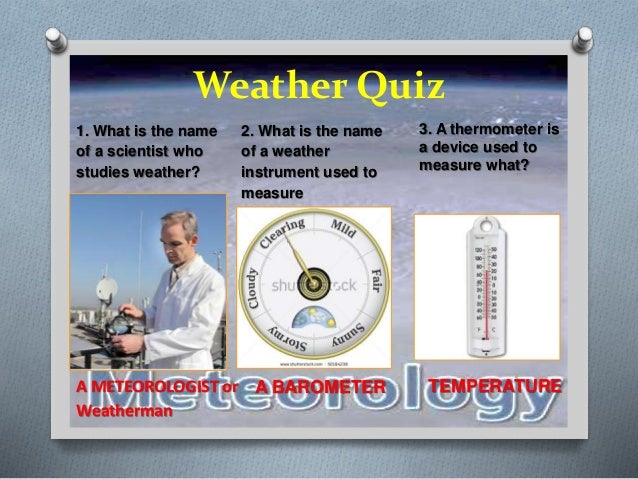 Weather Quiz A METEOROLOGIST
