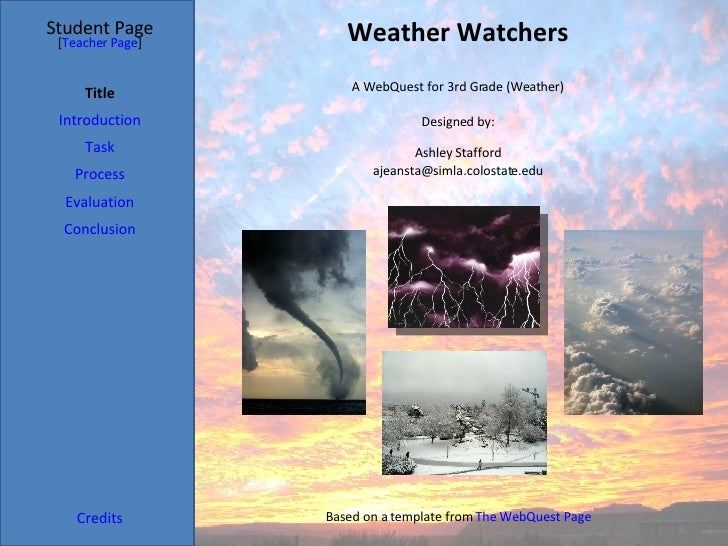 Weather Watchers Student Page Title Introduction Task Process Evaluation Conclusion Credits [ Teacher Page ] A WebQuest fo...