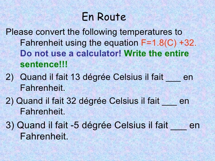 En Route <ul><li>Please convert the following temperatures to Fahrenheit using the equation  F=1.8(C) +32.   Do not use a ...