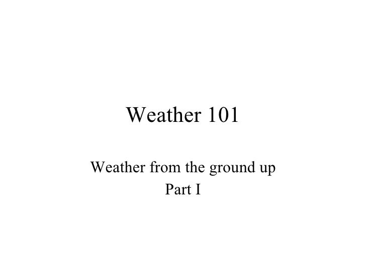 Weather 101 Weather from the ground up Part I