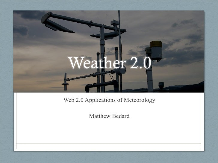 Web 2.0 Applications of Meteorology Matthew Bedard
