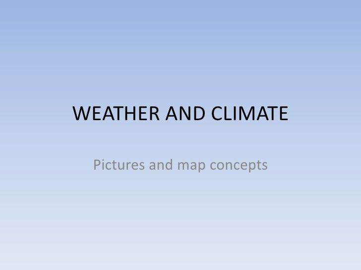 WEATHER AND CLIMATE Pictures and map concepts