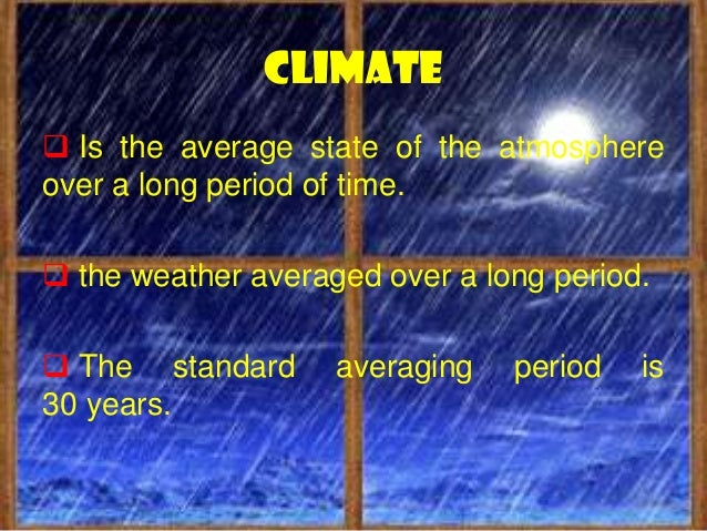 The main elements of the atmosphere thatdetermine weather and climate at a givenplace are: Temperature Precipitation (in...