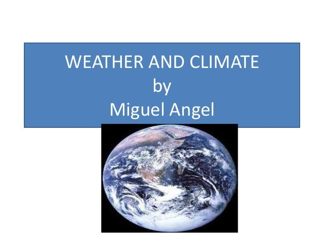 WEATHER AND CLIMATE by Miguel Angel