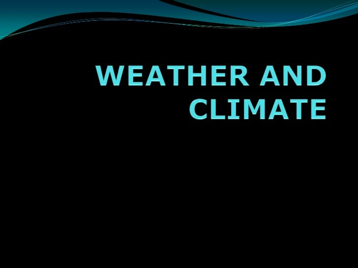 WEATHER AND CLIMATE<br />