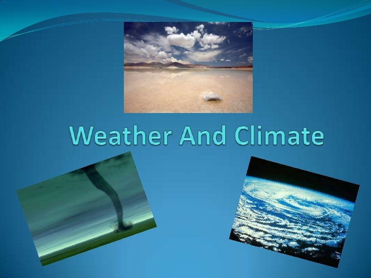 Climate Climate encompasses the statistics of temperature  ,humidity, atmospheric pressure, wind and precipitation. Clim...