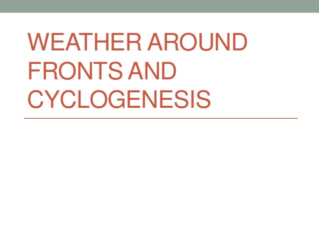 WEATHER AROUND  FRONTS AND  CYCLOGENESIS