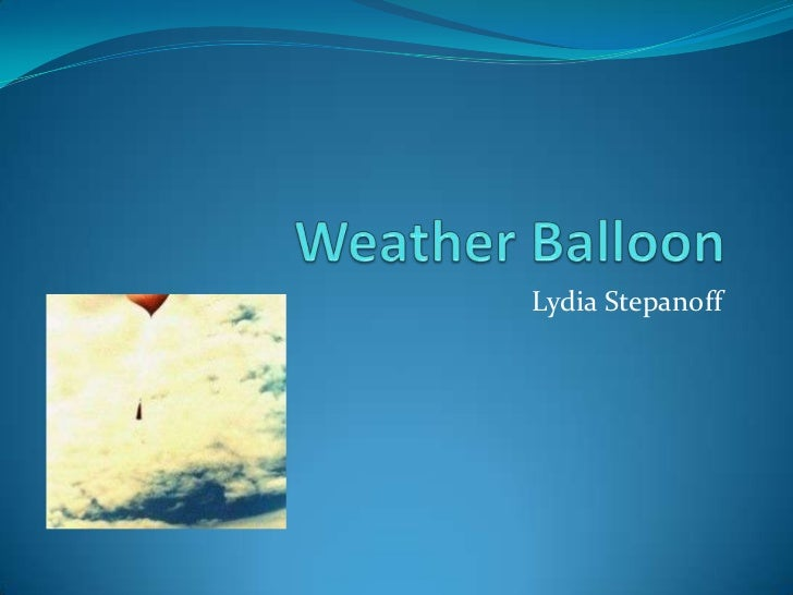 Weather Balloon<br />Lydia Stepanoff<br />