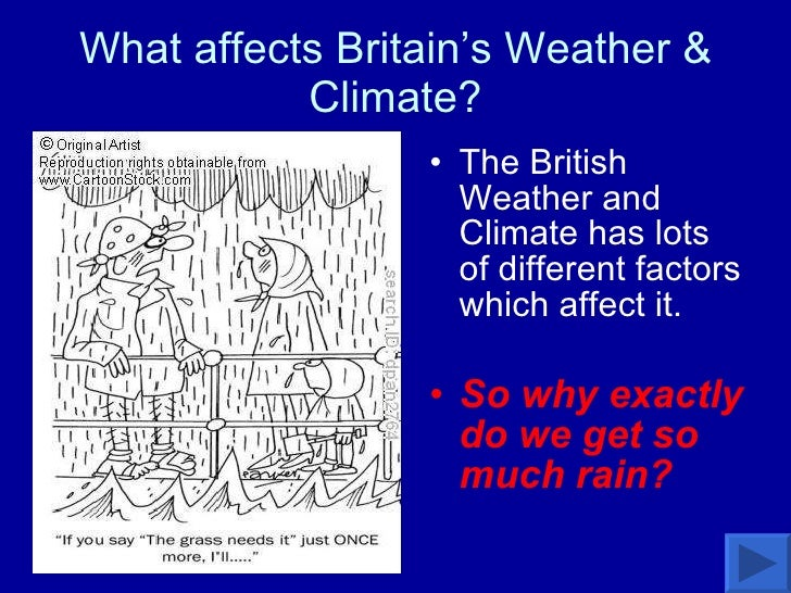 What affects Britain's Weather & Climate? <ul><li>The British Weather and Climate has lots of different factors which affe...