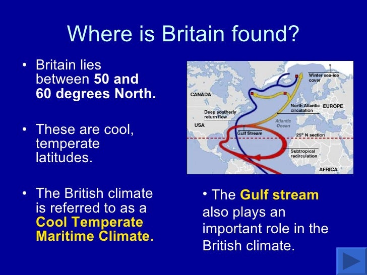 Where is Britain found? <ul><li>Britain lies between  50 and 60 degrees North.  </li></ul><ul><li>These are cool, temperat...