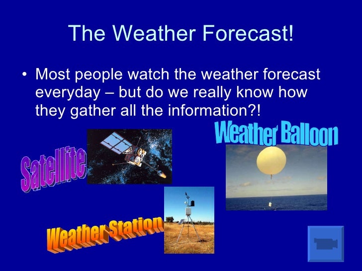The Weather Forecast! <ul><li>Most people watch the weather forecast everyday – but do we really know how they gather all ...