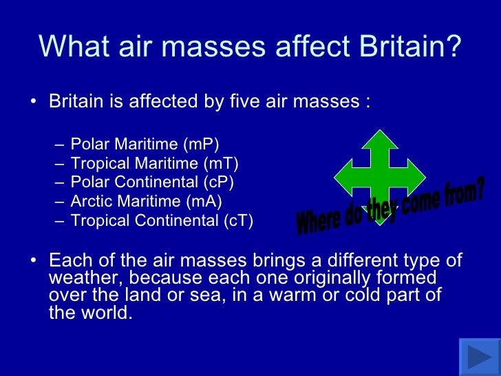 What air masses affect Britain? <ul><li>Britain is affected by five air masses : </li></ul><ul><ul><li>Polar Maritime (mP)...