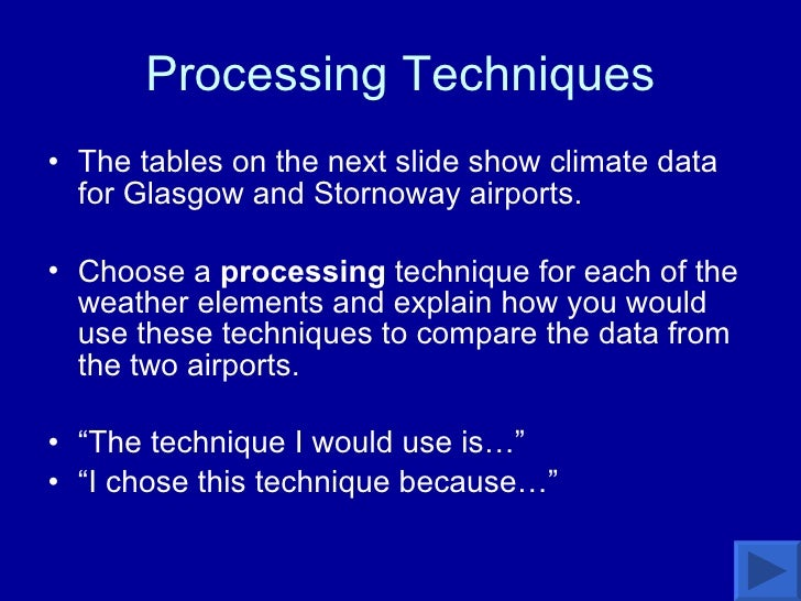 Processing Techniques <ul><li>The tables on the next slide show climate data for Glasgow and Stornoway airports.  </li></u...