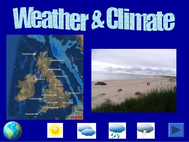 Contents • The Weather Forecast. • What is Weather? • How do we Measure Weather? • What Affects Britain's Weather and Clim...