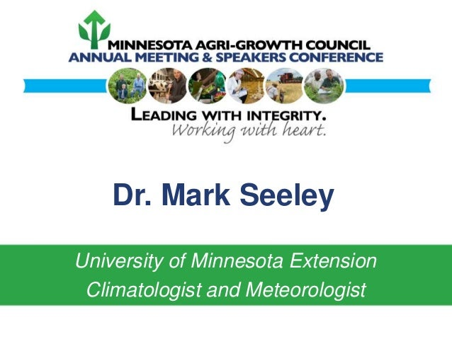 Dr. Mark Seeley University of Minnesota Extension Climatologist and Meteorologist