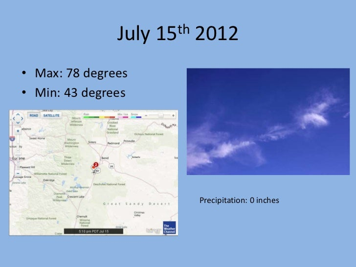 July 15th 2012• Max: 78 degrees• Min: 43 degrees                        Precipitation: 0 inches