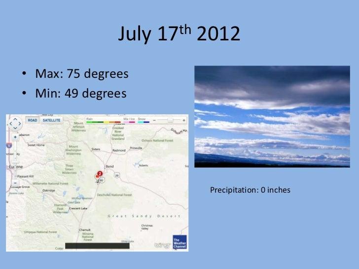 July 17th 2012• Max: 75 degrees• Min: 49 degrees                         Precipitation: 0 inches