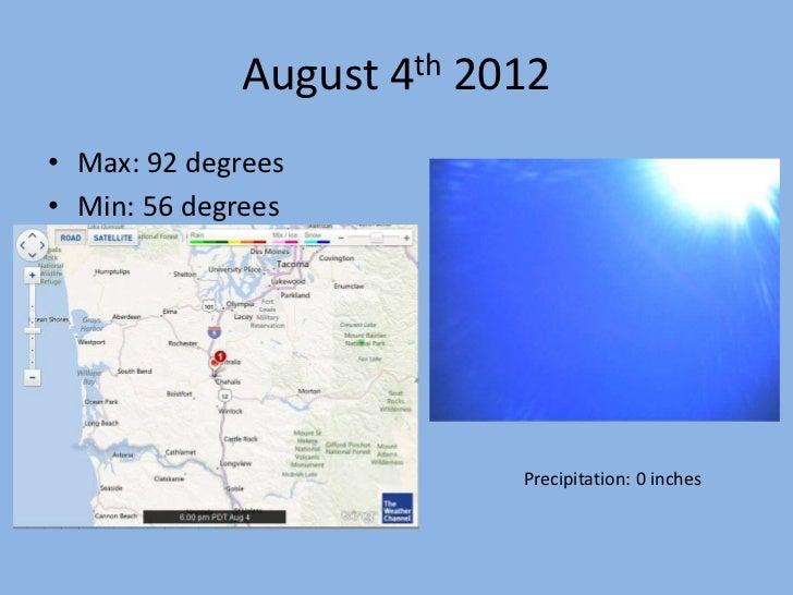 August 4th 2012• Max: 92 degrees• Min: 56 degrees                          Precipitation: 0 inches