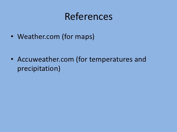 References• Weather.com (for maps)• Accuweather.com (for temperatures and  precipitation)
