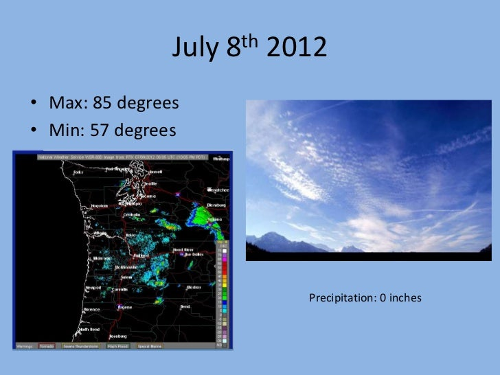 July 8th 2012• Max: 85 degrees• Min: 57 degrees                           Precipitation: 0 inches