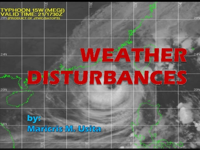       Weather Disturbances Typhoon/Hurricane Tropical Cyclones Tornado Tsunami