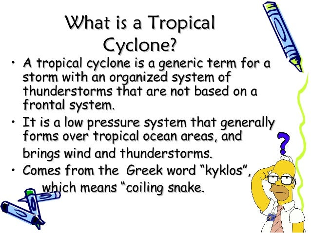 What is a TropicalWhat is a Tropical Cyclone?Cyclone? • A tropical cyclone is a generic term for aA tropical cyclone is a ...