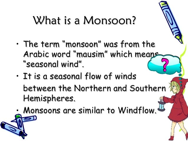 """What is a Monsoon?What is a Monsoon? • The term """"monsoon"""" was from theThe term """"monsoon"""" was from the Arabic word """"mausim""""..."""