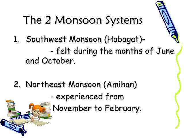 The 2 Monsoon SystemsThe 2 Monsoon Systems 1.1. Southwest Monsoon (Habagat)-Southwest Monsoon (Habagat)- - felt during the...