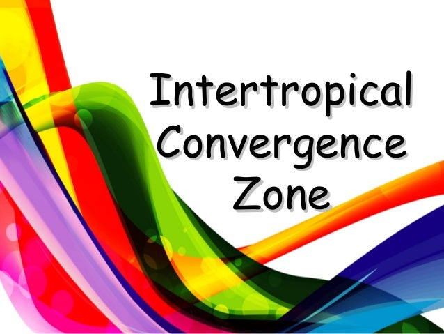 IntertropicalIntertropical ConvergenceConvergence ZoneZone