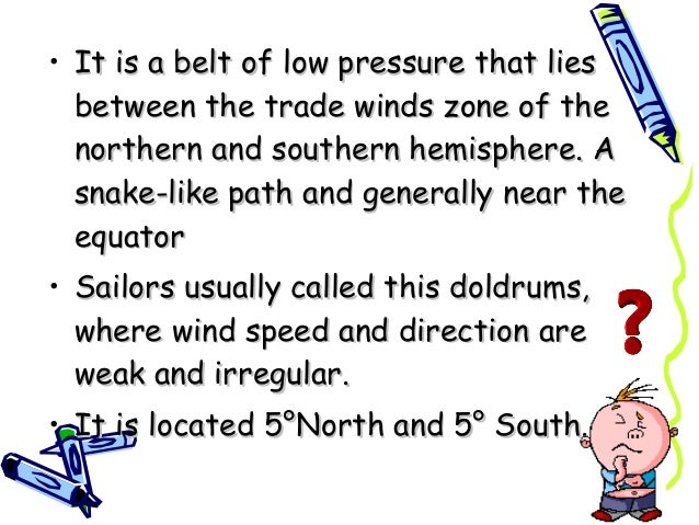 • It is a belt of low pressure that liesIt is a belt of low pressure that lies between the trade winds zone of thebetween ...