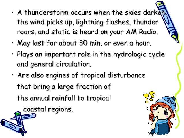 • A thunderstorm occurs when the skies darken,A thunderstorm occurs when the skies darken, the wind picks up, lightning fl...