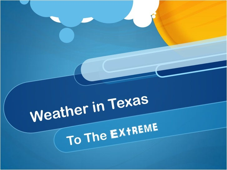 """There""""s a saying in Texas, """"If you don""""t likethe weather, just wait a while it will change.""""  The weather in Texas is as d..."""