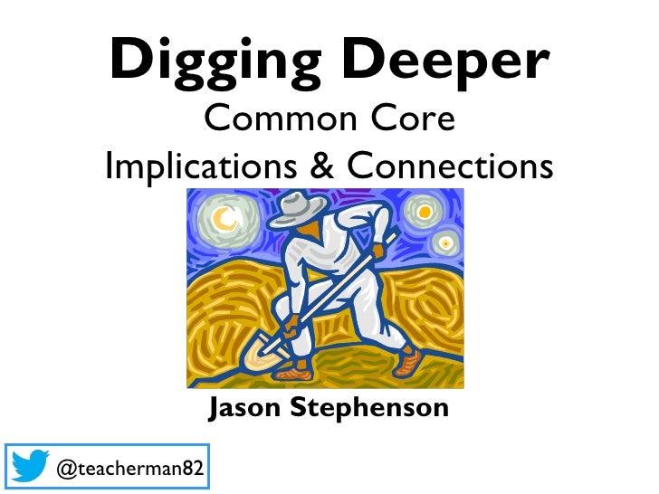 Digging Deeper          Common Core    Implications & Connections                Jason Stephenson@teacherman82