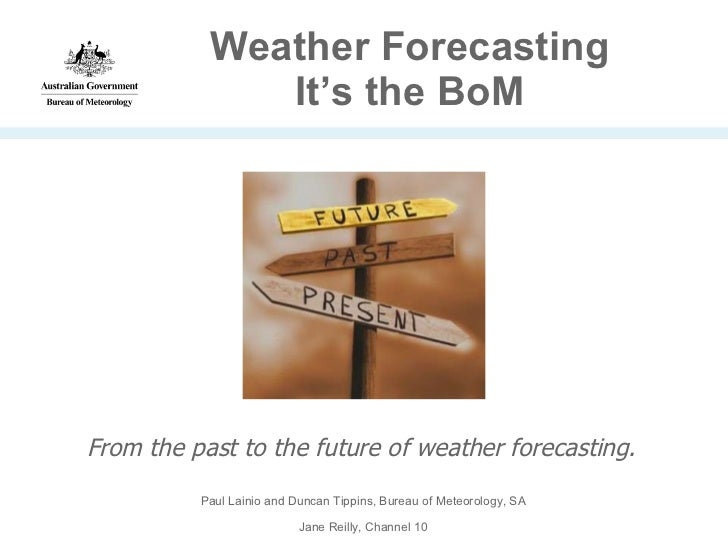 Weather Forecasting It's the BoM From the past to the future of weather forecasting. Paul Lainio and Duncan Tippins, Burea...